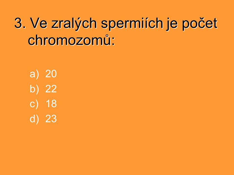 3. Ve zralých spermiích je počet chromozomů: