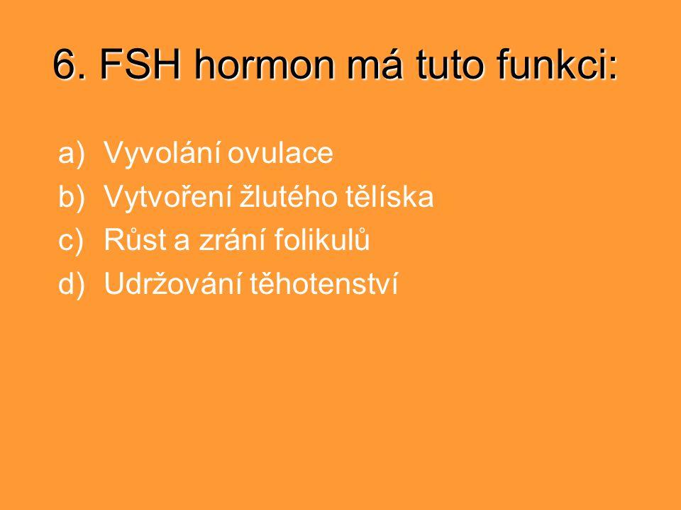 6. FSH hormon má tuto funkci: