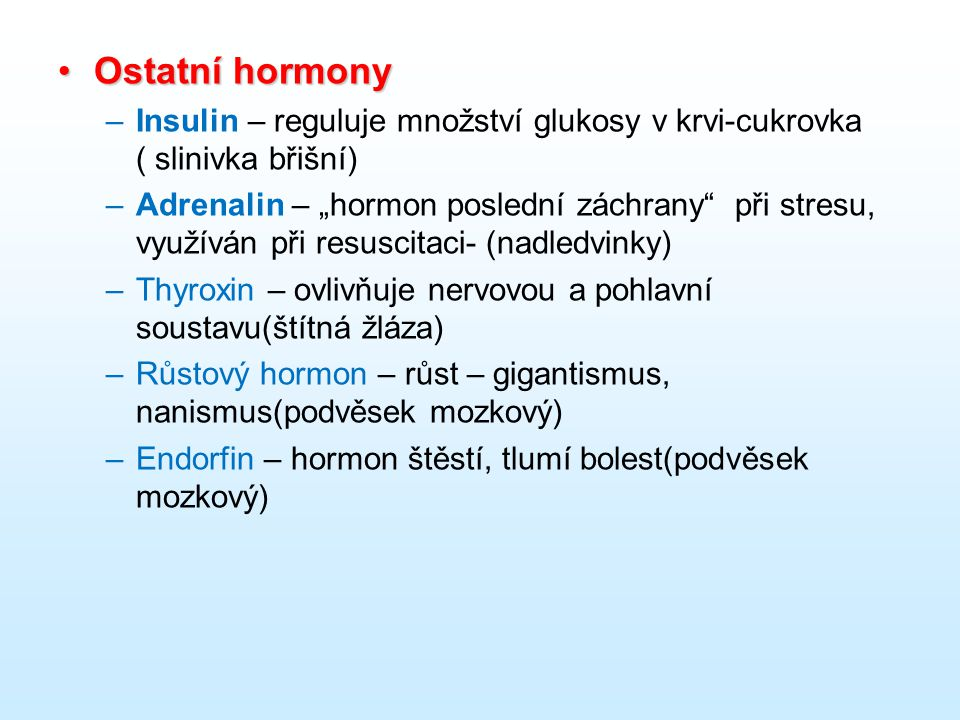 Ostatní hormony Insulin – reguluje množství glukosy v krvi-cukrovka ( slinivka břišní)