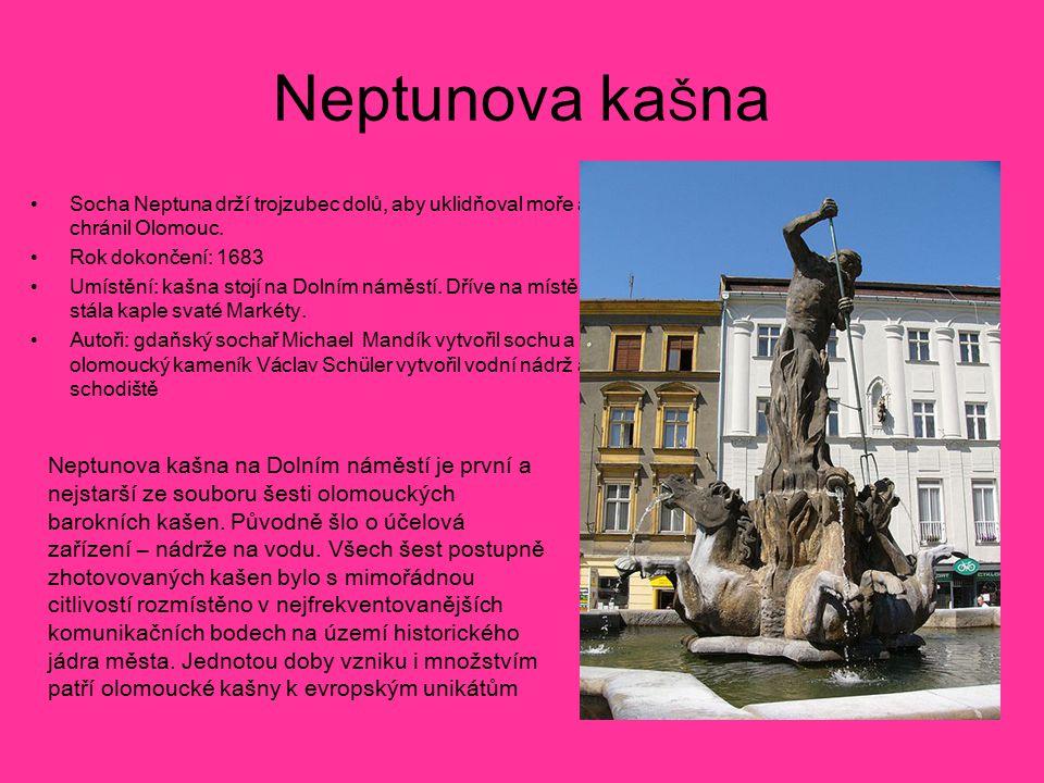 Neptunova kaŠna Socha Neptuna drží trojzubec dolů, aby uklidňoval moře a chránil Olomouc. Rok dokončení: 1683.