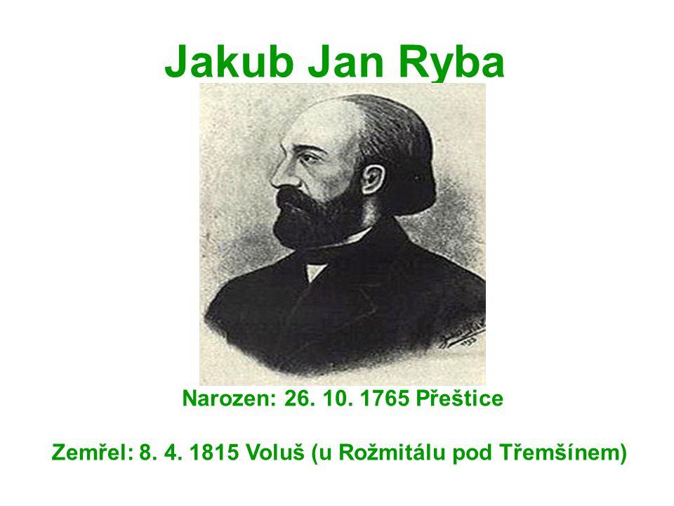 Jakub Jan Ryba Narozen: 26. 10. 1765 Přeštice