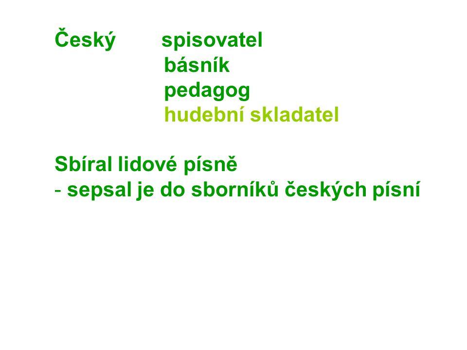 Český spisovatel básník. pedagog. hudební skladatel.
