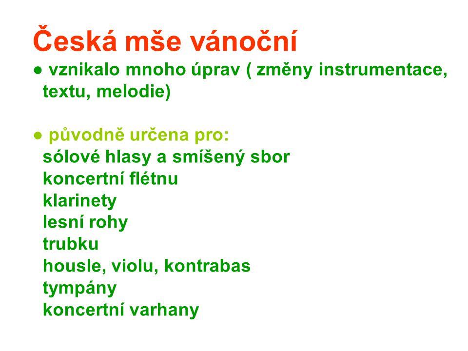 Česká mše vánoční ● vznikalo mnoho úprav ( změny instrumentace,