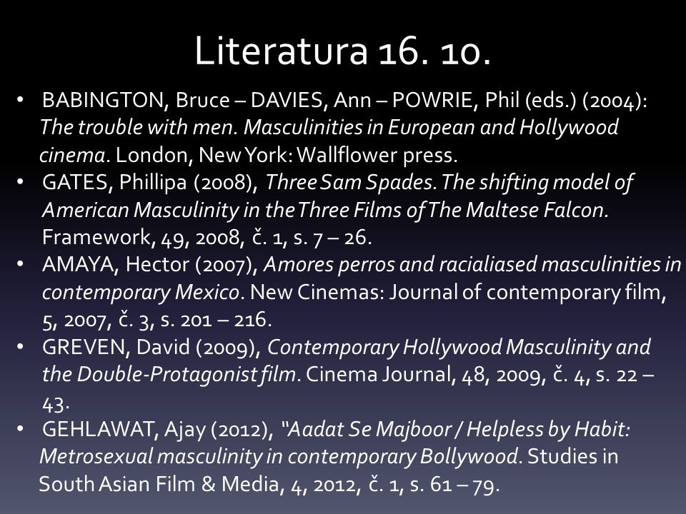 Literatura 16. 10. BABINGTON, Bruce – DAVIES, Ann – POWRIE, Phil (eds.) (2004): The trouble with men. Masculinities in European and Hollywood.