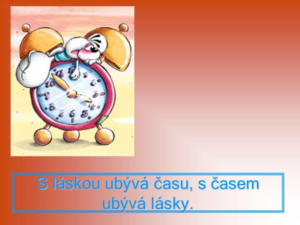 S láskou ubývá času, s časem ubývá lásky.