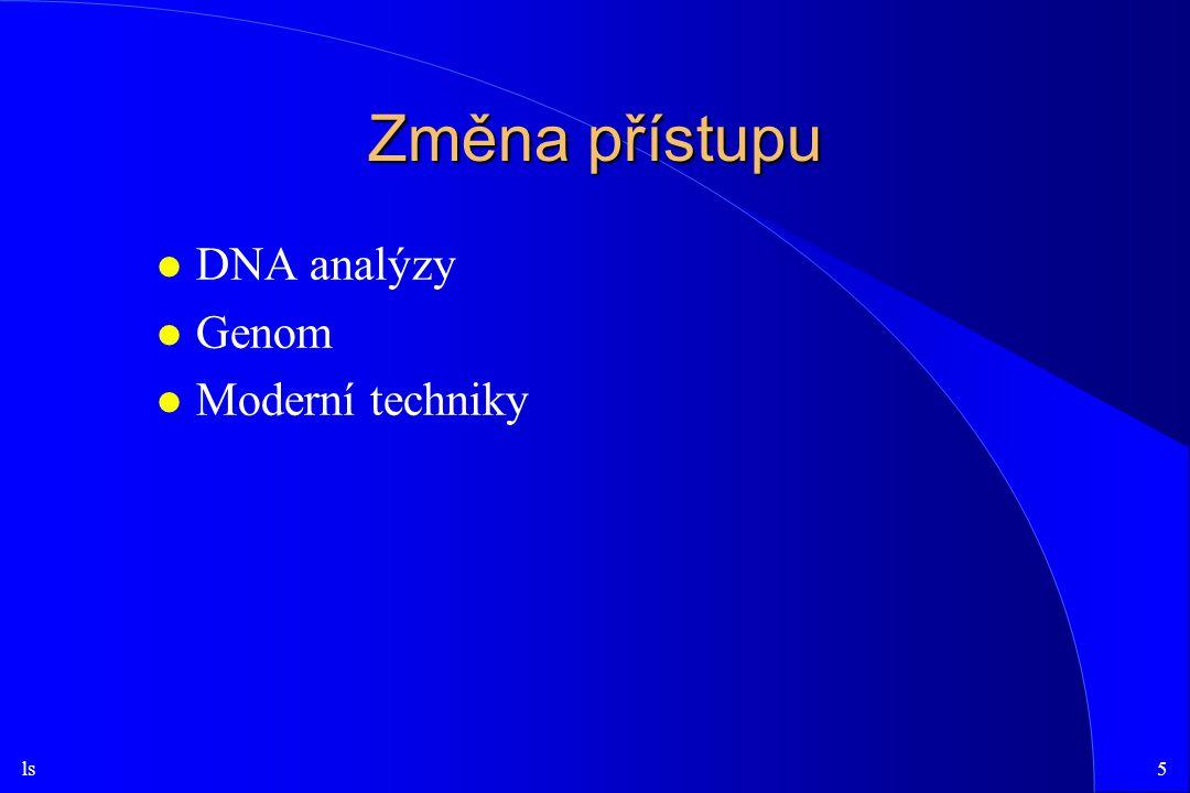 Změna přístupu DNA analýzy Genom Moderní techniky