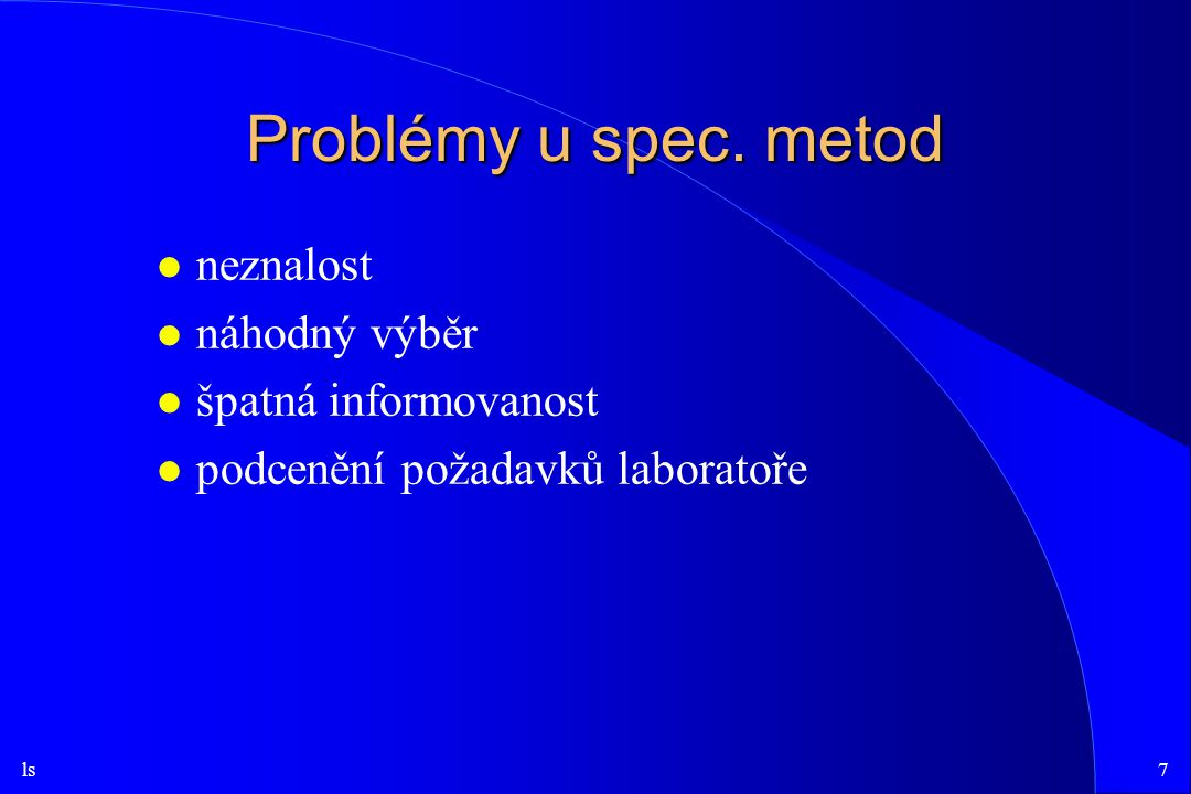 Problémy u spec. metod neznalost náhodný výběr špatná informovanost