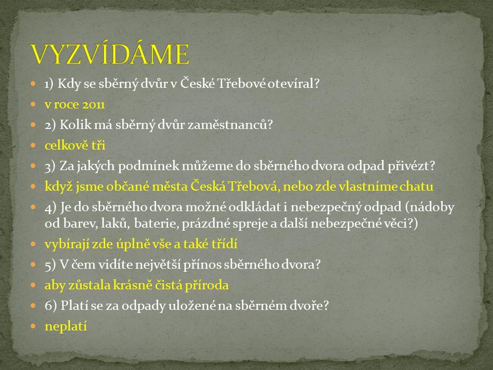 VYZVÍDÁME 1) Kdy se sběrný dvůr v České Třebové otevíral v roce 2011