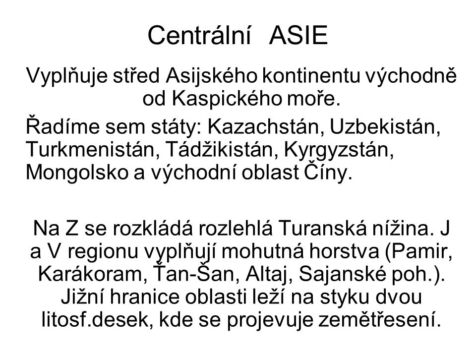 Vyplňuje střed Asijského kontinentu východně od Kaspického moře.
