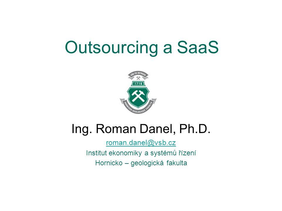 Outsourcing a SaaS Ing. Roman Danel, Ph.D. roman.danel@vsb.cz