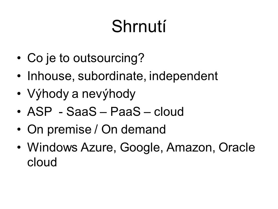 Shrnutí Co je to outsourcing Inhouse, subordinate, independent
