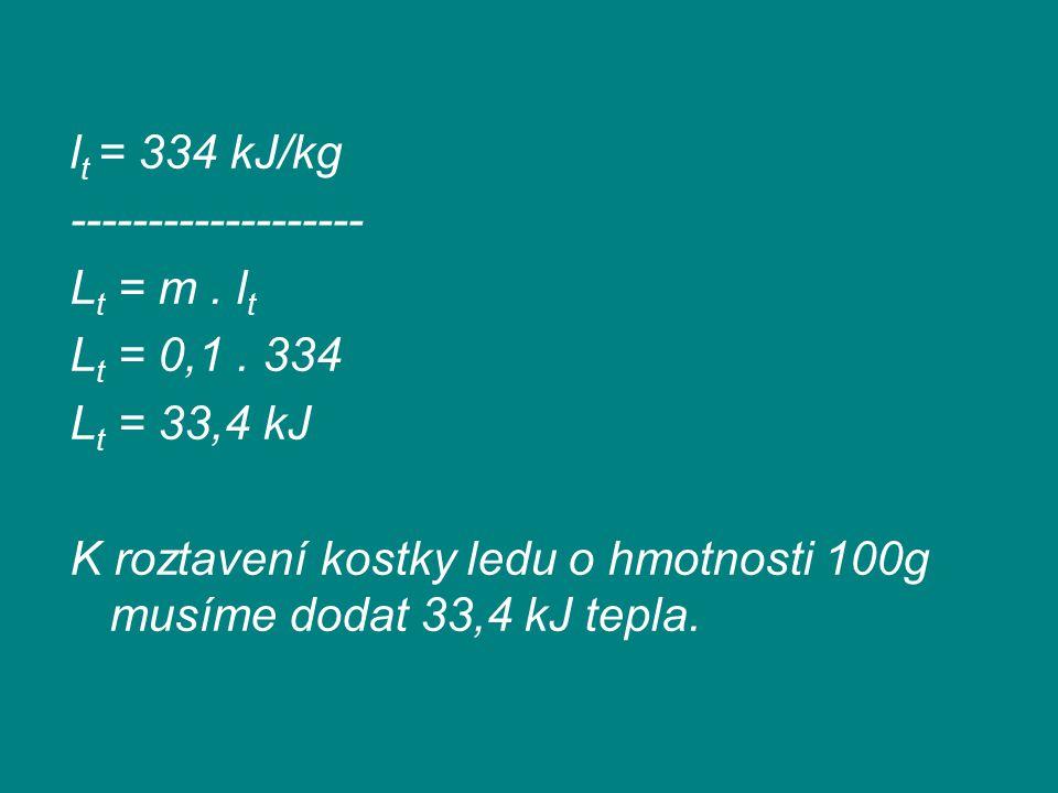 lt = 334 kJ/kg ------------------- Lt = m . lt. Lt = 0,1 . 334. Lt = 33,4 kJ.