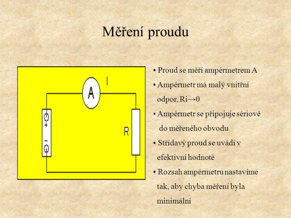 Měření proudu Proud se měří ampérmetrem A Ampérmetr má malý vnitřní
