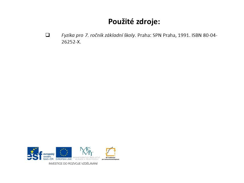 Použité zdroje: Fyzika pro 7. ročník základní školy. Praha: SPN Praha, 1991. ISBN 80-04-26252-X.