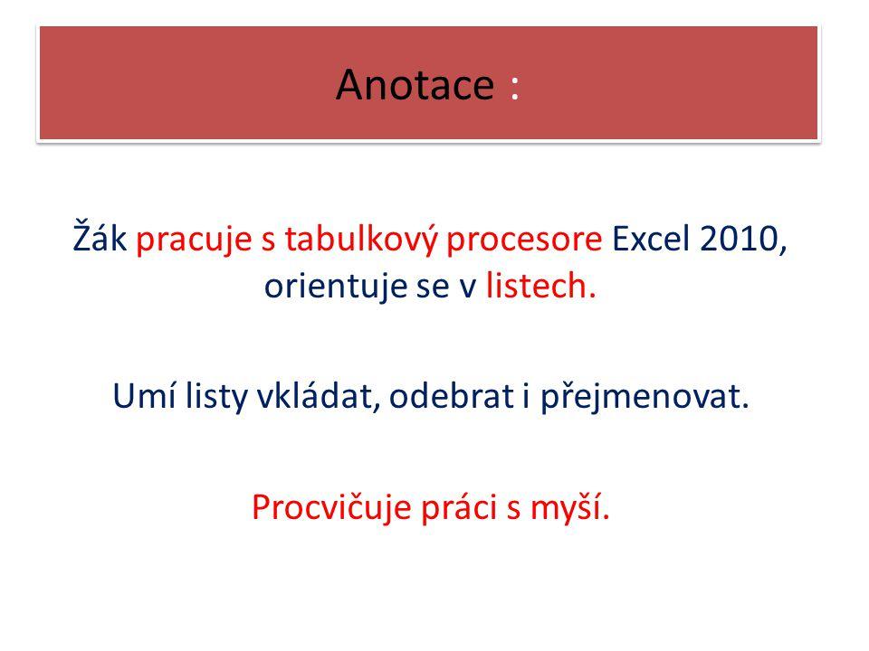 Anotace : Žák pracuje s tabulkový procesore Excel 2010, orientuje se v listech. Umí listy vkládat, odebrat i přejmenovat.