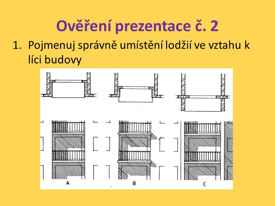 Ověření prezentace č. 2 Pojmenuj správně umístění lodžií ve vztahu k líci budovy