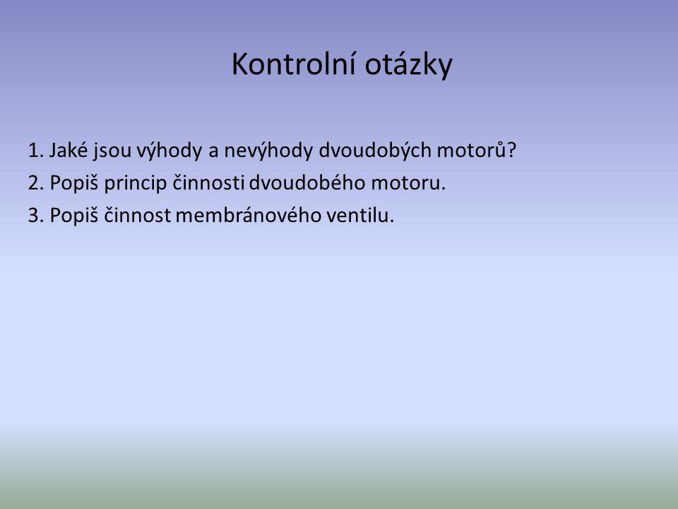 Kontrolní otázky 1. Jaké jsou výhody a nevýhody dvoudobých motorů