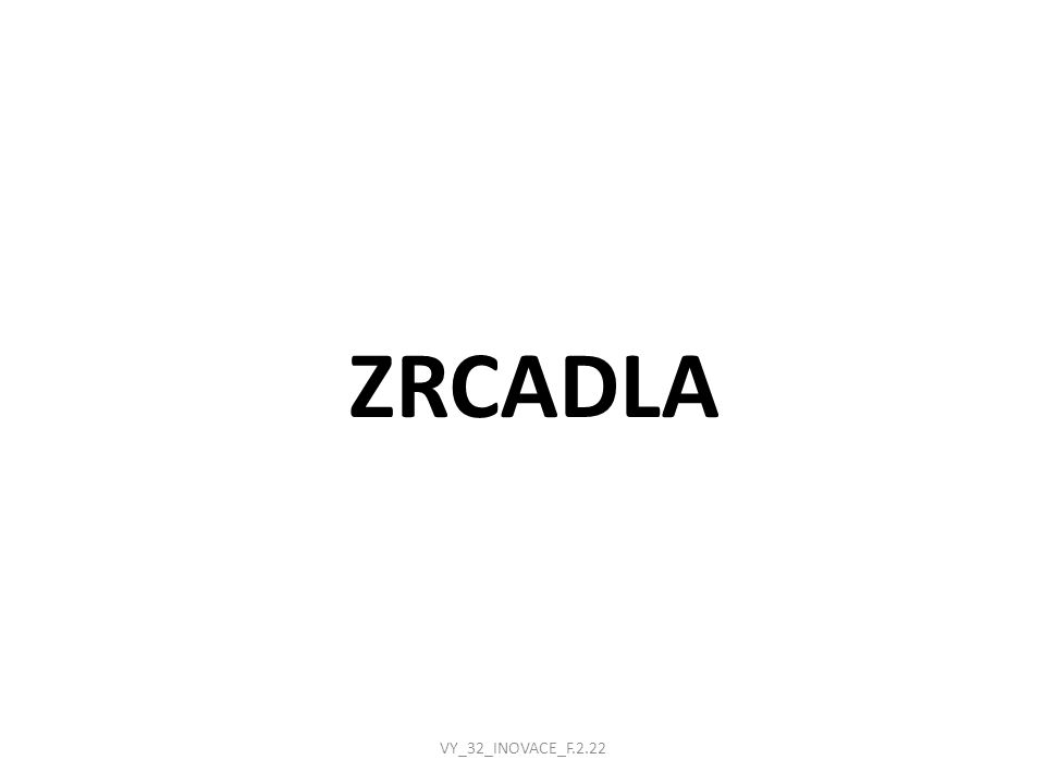 ZRCADLA VY_32_INOVACE_F.2.22