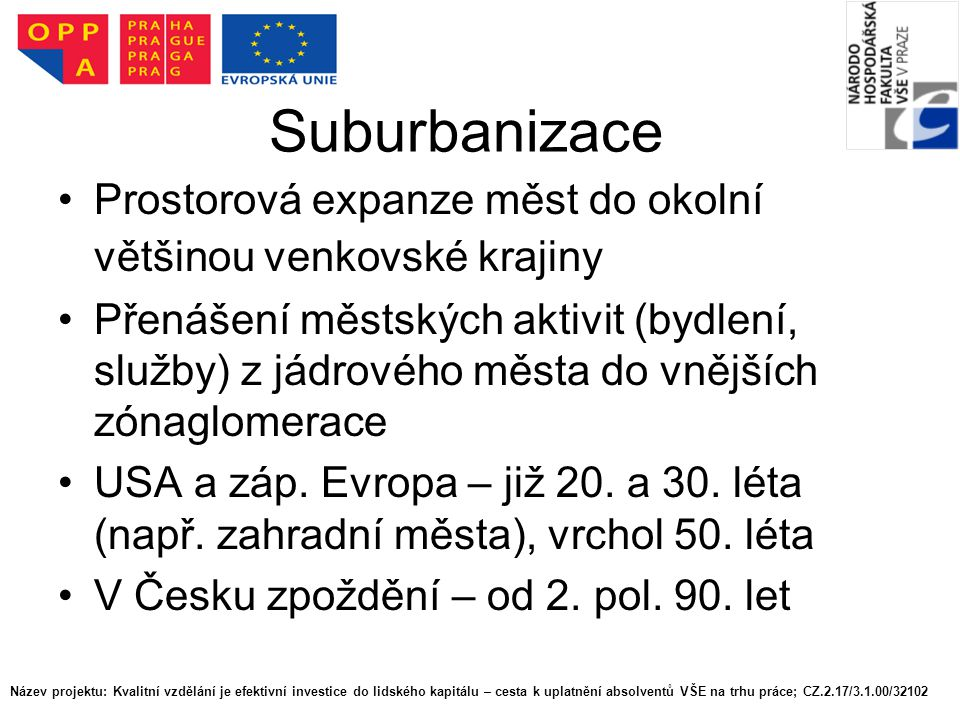 Suburbanizace Prostorová expanze měst do okolní většinou venkovské krajiny.