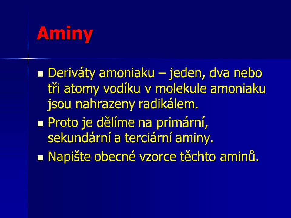 Aminy Deriváty amoniaku – jeden, dva nebo tři atomy vodíku v molekule amoniaku jsou nahrazeny radikálem.