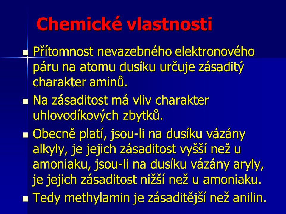 Chemické vlastnosti Přítomnost nevazebného elektronového páru na atomu dusíku určuje zásaditý charakter aminů.