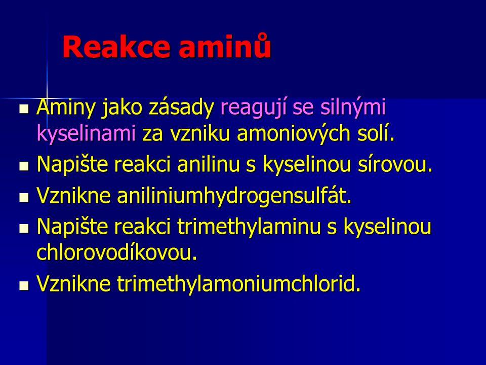 Reakce aminů Aminy jako zásady reagují se silnými kyselinami za vzniku amoniových solí. Napište reakci anilinu s kyselinou sírovou.