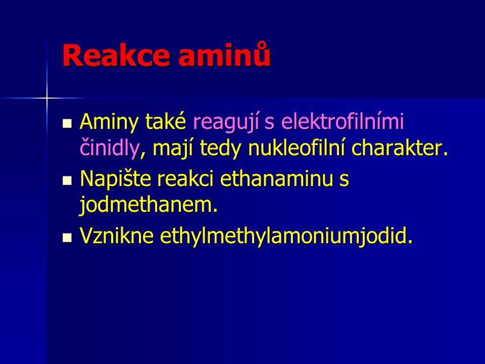 Reakce aminů Aminy také reagují s elektrofilními činidly, mají tedy nukleofilní charakter. Napište reakci ethanaminu s jodmethanem.