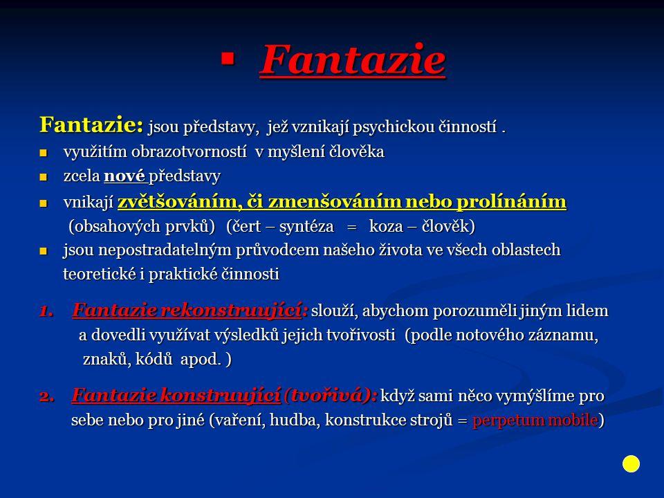 Fantazie Fantazie: jsou představy, jež vznikají psychickou činností .