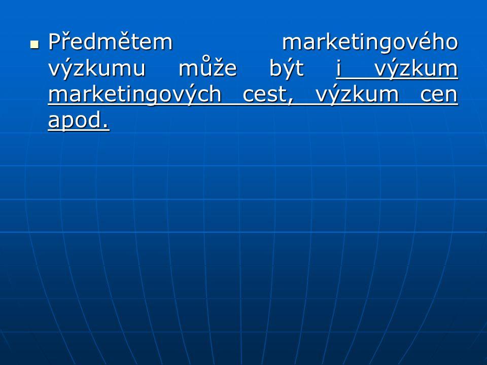 Předmětem marketingového výzkumu může být i výzkum marketingových cest, výzkum cen apod.