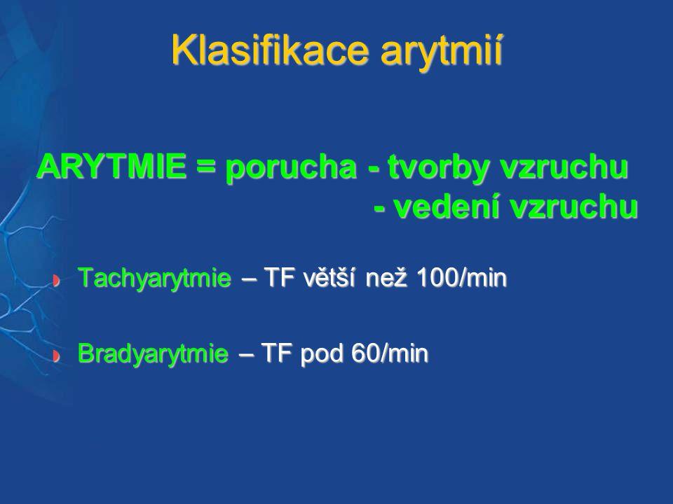 Klasifikace arytmií ARYTMIE = porucha - tvorby vzruchu