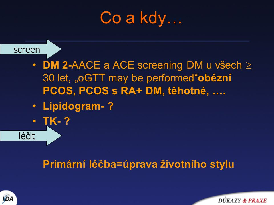 "Co a kdy… screen. DM 2-AACE a ACE screening DM u všech  30 let, ""oGTT may be performed obézní PCOS, PCOS s RA+ DM, těhotné, …."