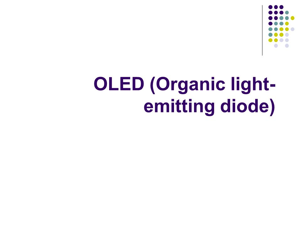 organic light emitting diodes Organic light emitting diodes (devices) or oleds are monolithic, solid-state  devices that typically consist of a series of organic thin films sandwiched between .