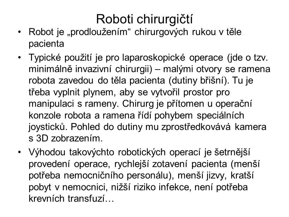 """Roboti chirurgičtí Robot je """"prodloužením chirurgových rukou v těle pacienta."""