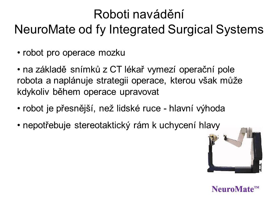 Roboti navádění NeuroMate od fy Integrated Surgical Systems