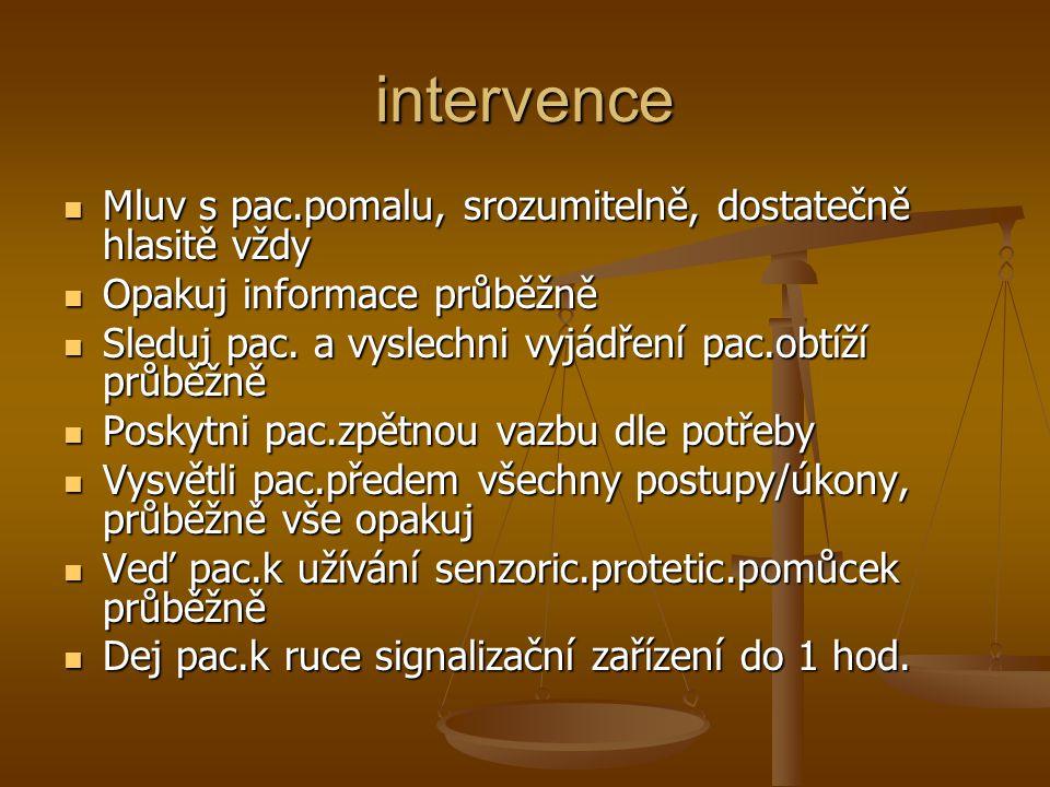 intervence Mluv s pac.pomalu, srozumitelně, dostatečně hlasitě vždy