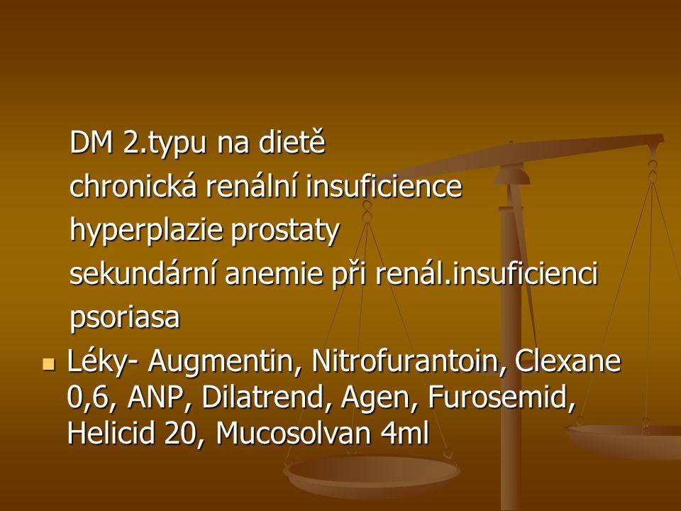 DM 2.typu na dietě chronická renální insuficience. hyperplazie prostaty. sekundární anemie při renál.insuficienci.