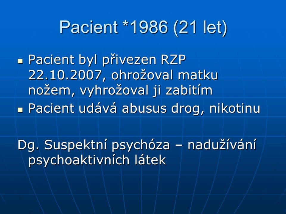 Pacient *1986 (21 let) Pacient byl přivezen RZP 22.10.2007, ohrožoval matku nožem, vyhrožoval ji zabitím.