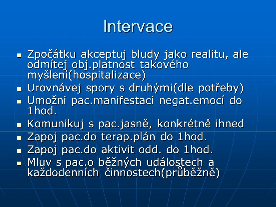 Intervace Zpočátku akceptuj bludy jako realitu, ale odmítej obj.platnost takového myšlení(hospitalizace)