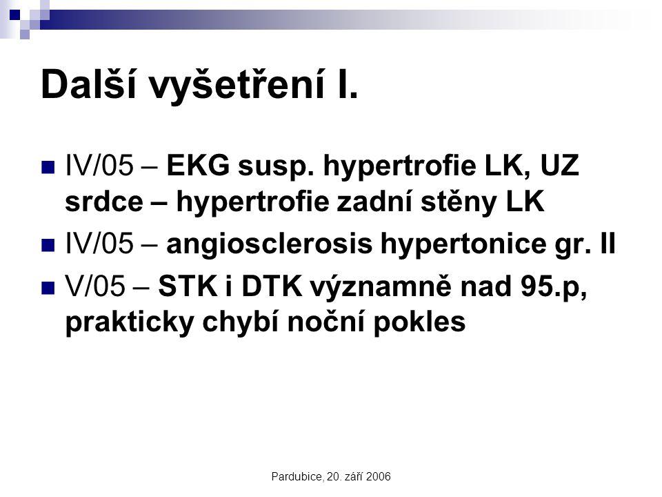 Další vyšetření I. IV/05 – EKG susp. hypertrofie LK, UZ srdce – hypertrofie zadní stěny LK. IV/05 – angiosclerosis hypertonice gr. II.