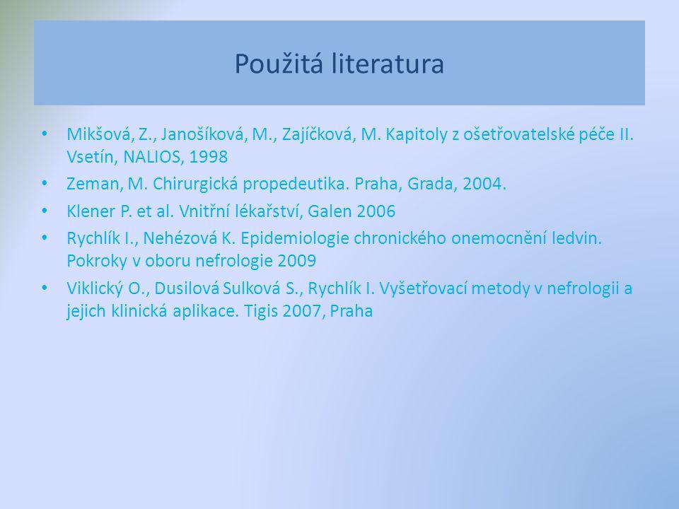 Použitá literatura Mikšová, Z., Janošíková, M., Zajíčková, M. Kapitoly z ošetřovatelské péče II. Vsetín, NALIOS, 1998.