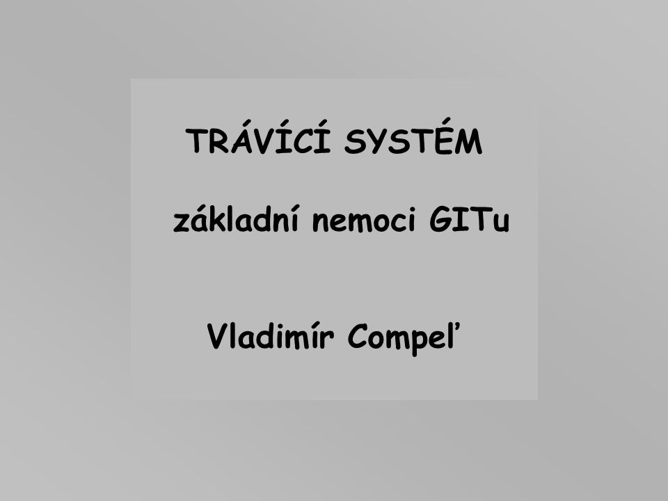 TRÁVÍCÍ SYSTÉM základní nemoci GITu Vladimír Compeľ