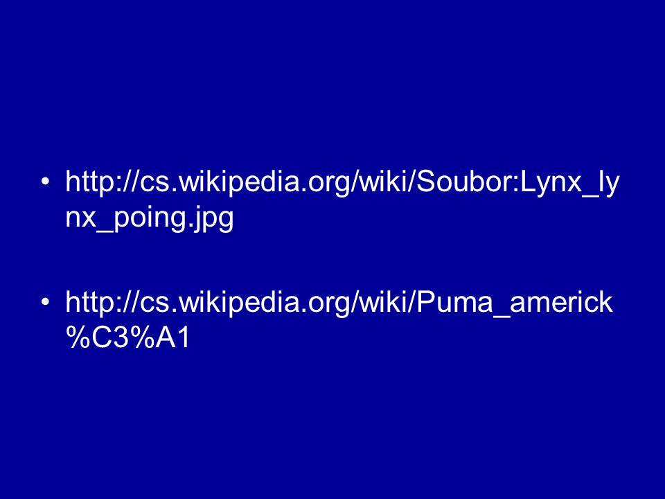 http://cs.wikipedia.org/wiki/Soubor:Lynx_lynx_poing.jpg http://cs.wikipedia.org/wiki/Puma_americk%C3%A1.