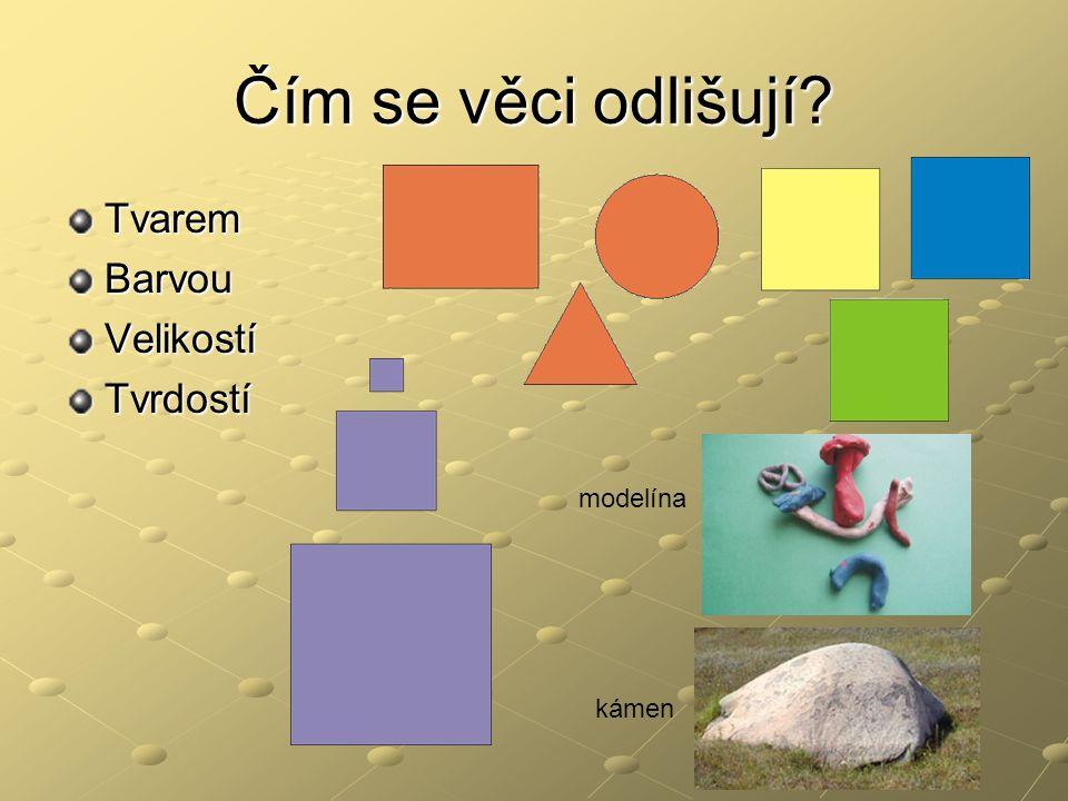 Čím se věci odlišují Tvarem Barvou Velikostí Tvrdostí modelína kámen