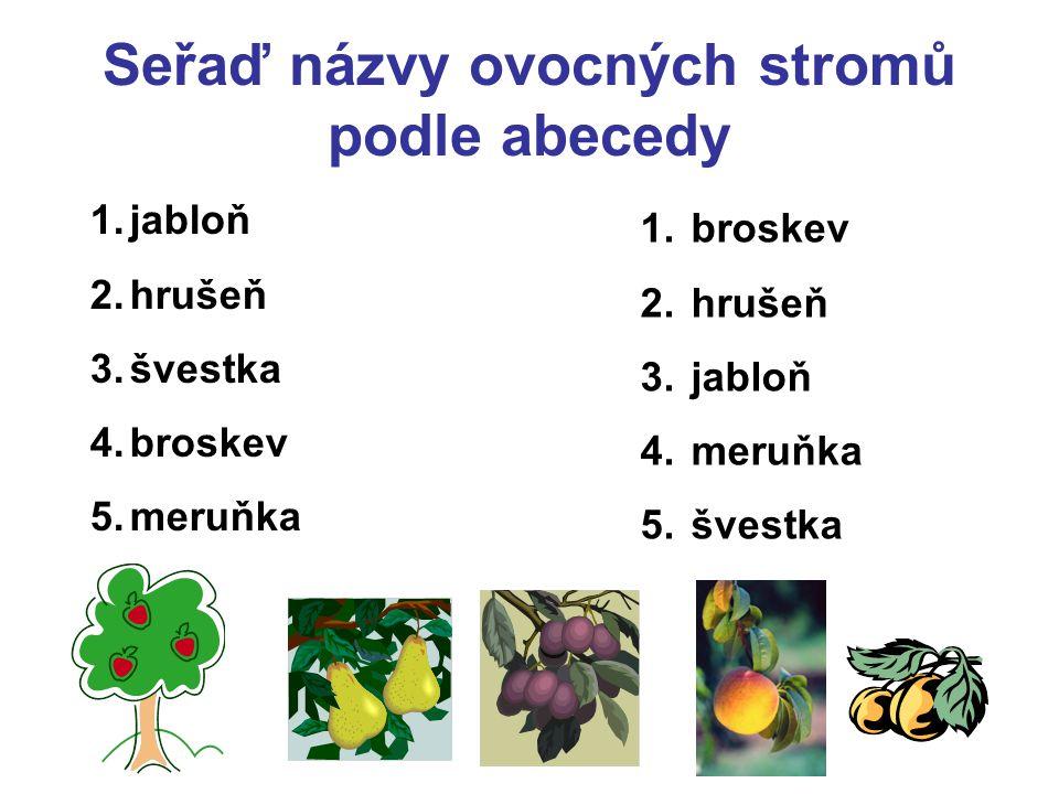 Seřaď názvy ovocných stromů podle abecedy