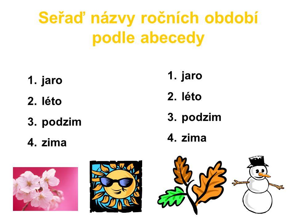 Seřaď názvy ročních období podle abecedy