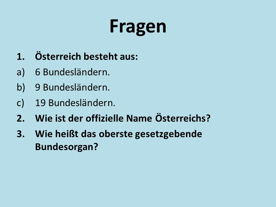 Fragen Österreich besteht aus: 6 Bundesländern. 9 Bundesländern.