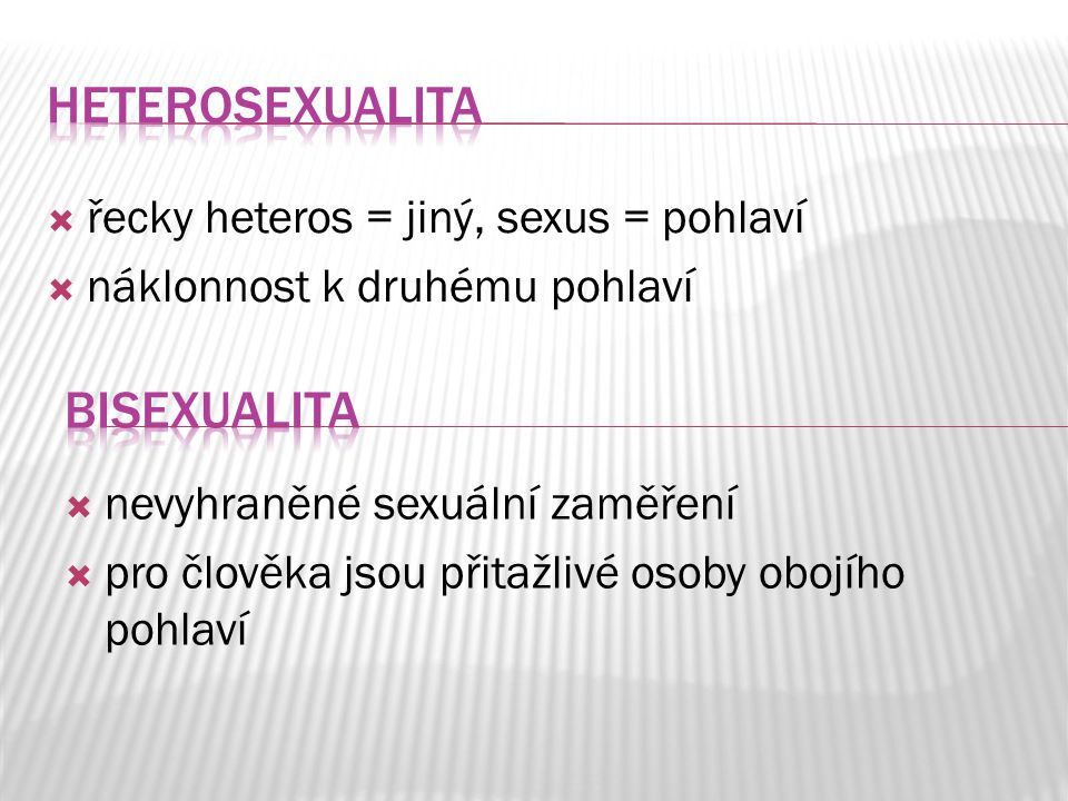 Heterosexualita bisexualita řecky heteros = jiný, sexus = pohlaví