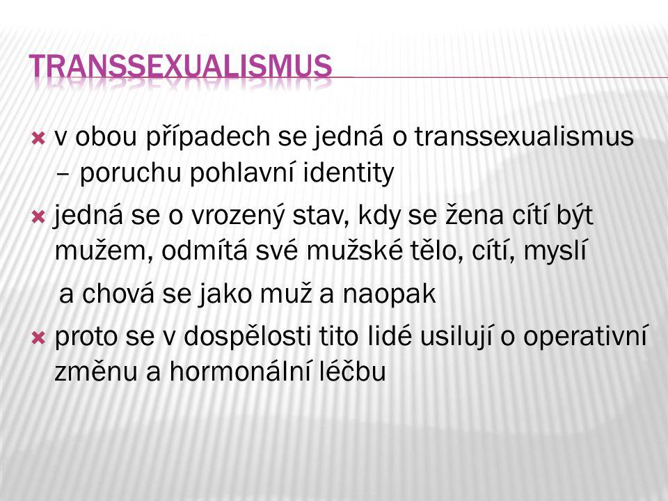 transsexualismus v obou případech se jedná o transsexualismus – poruchu pohlavní identity.