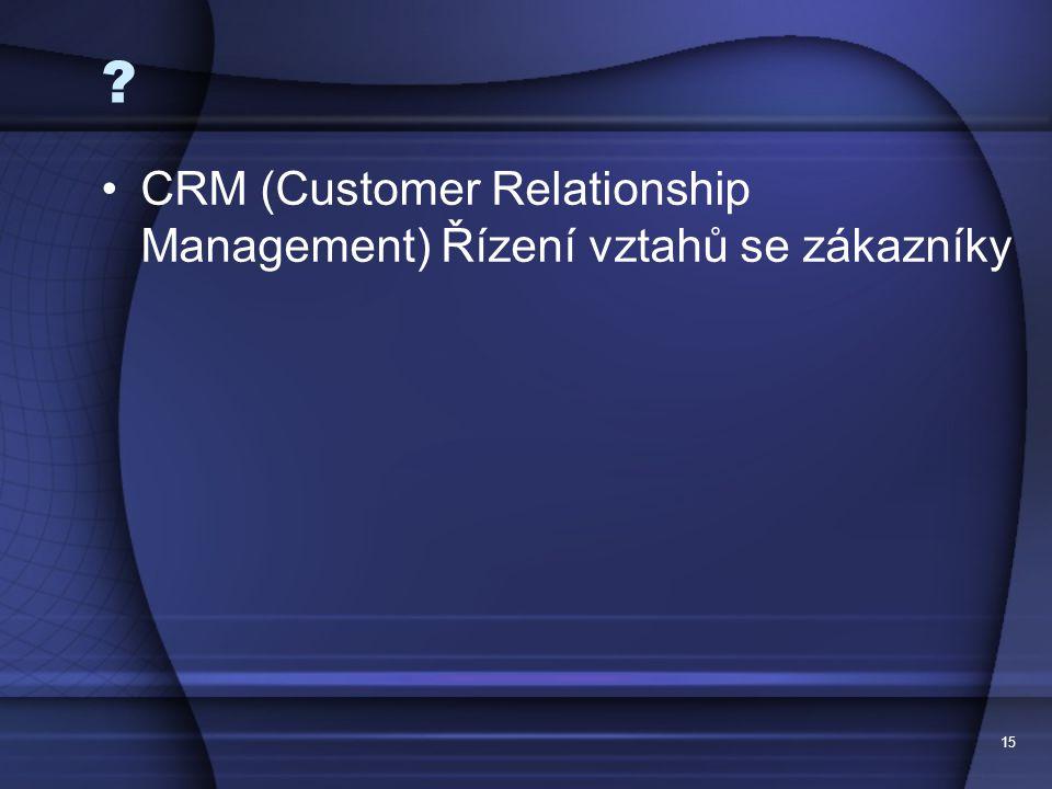 CRM (Customer Relationship Management) Řízení vztahů se zákazníky 15