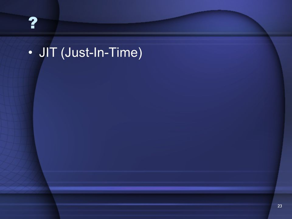 JIT (Just-In-Time) 23